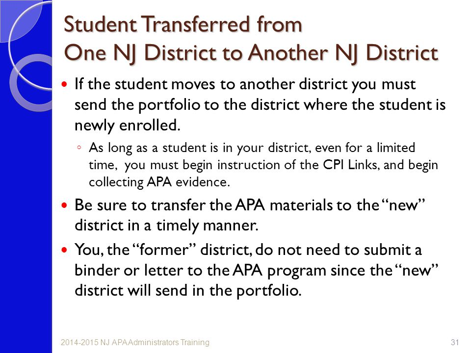 Student Transferred from One NJ District to Another NJ District If the student moves to another district you must send the portfolio to the district w