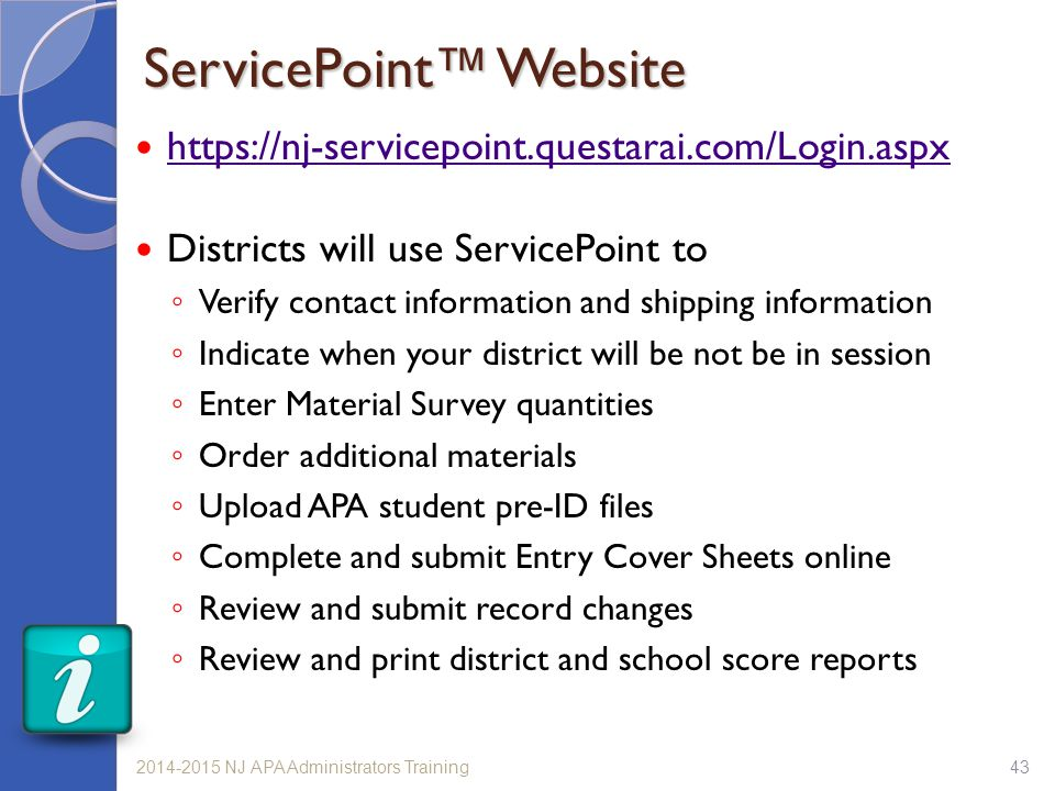 ServicePoint™ Website https://nj-servicepoint.questarai.com/Login.aspx Districts will use ServicePoint to ◦ Verify contact information and shipping in