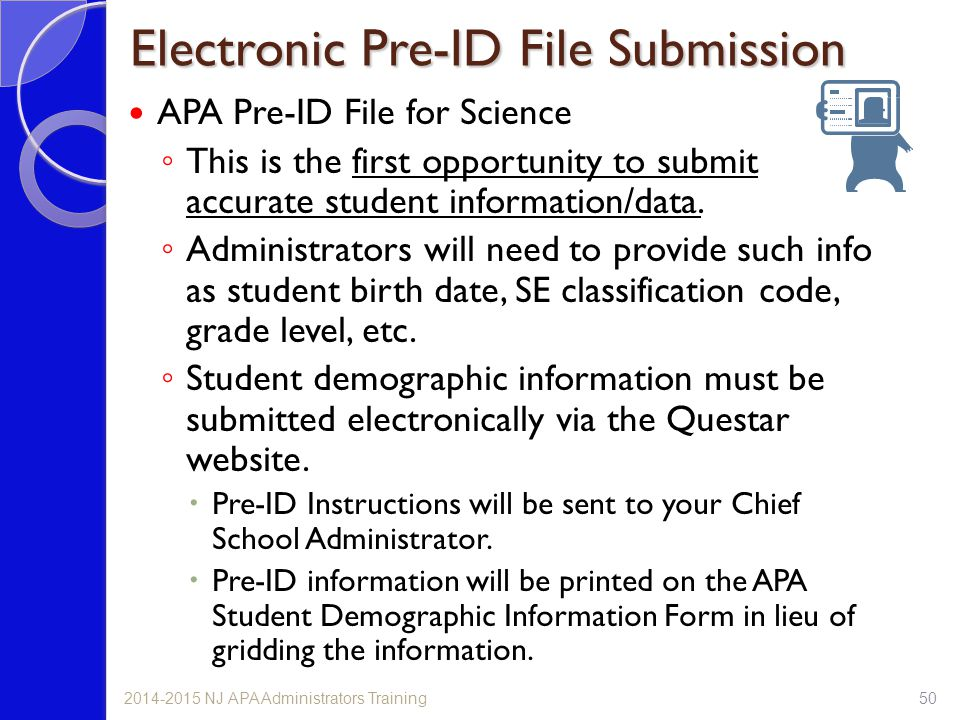 Electronic Pre-ID File Submission APA Pre-ID File for Science ◦ This is the first opportunity to submit accurate student information/data. ◦ Administr