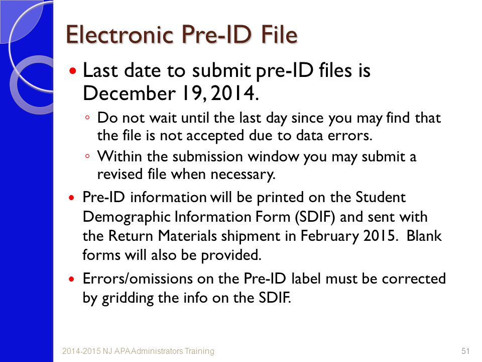 Electronic Pre-ID File Last date to submit pre-ID files is December 19, 2014. ◦ Do not wait until the last day since you may find that the file is not