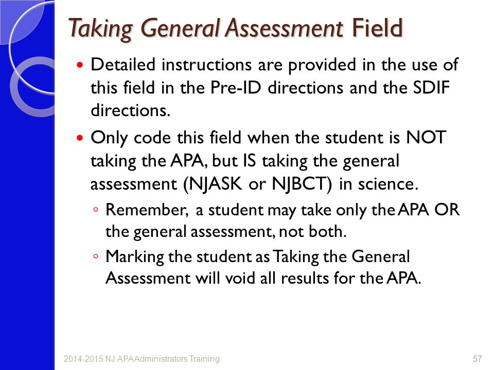 Taking General Assessment Field Detailed instructions are provided in the use of this field in the Pre-ID directions and the SDIF directions. Only cod