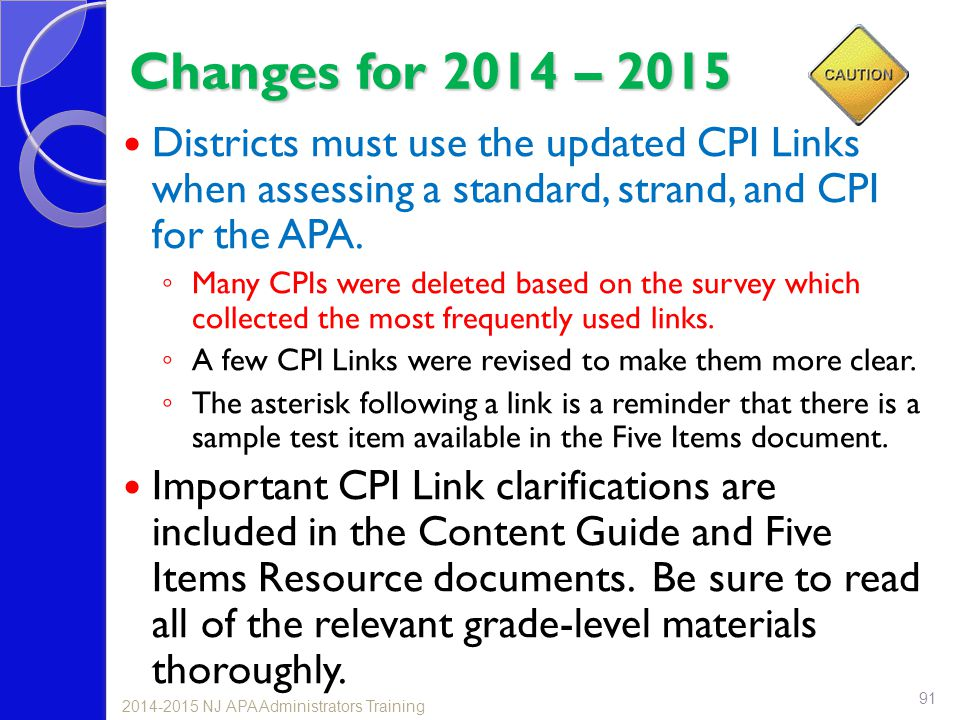 Changes for 2014 – 2015 Districts must use the updated CPI Links when assessing a standard, strand, and CPI for the APA. ◦ Many CPIs were deleted base