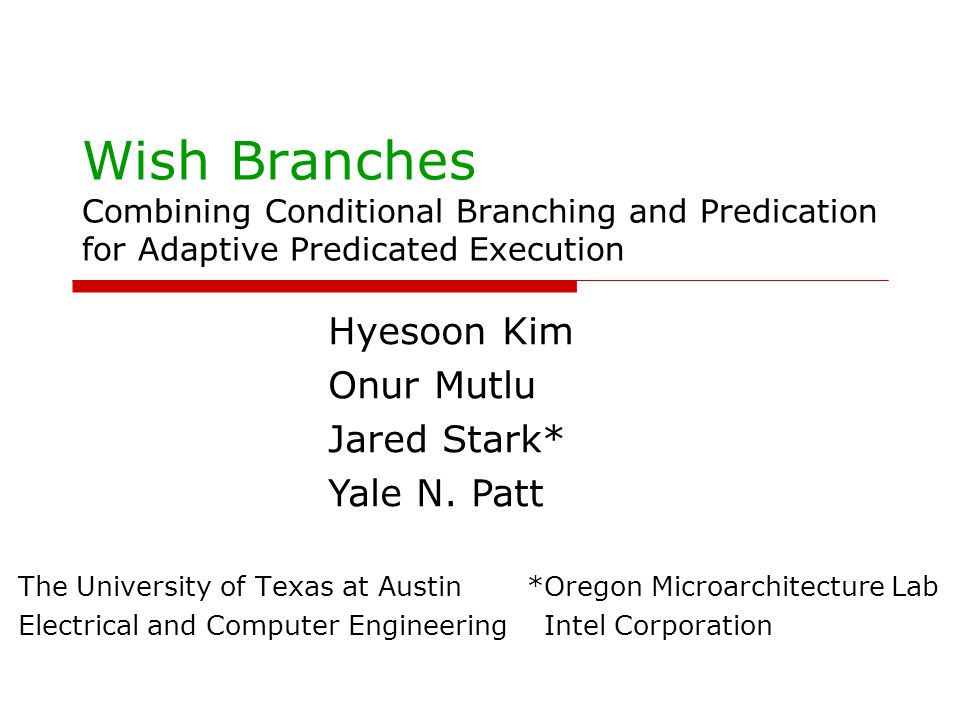 Wish Branches Combining Conditional Branching and Predication for Adaptive Predicated Execution The University of Texas at Austin *Oregon Microarchite