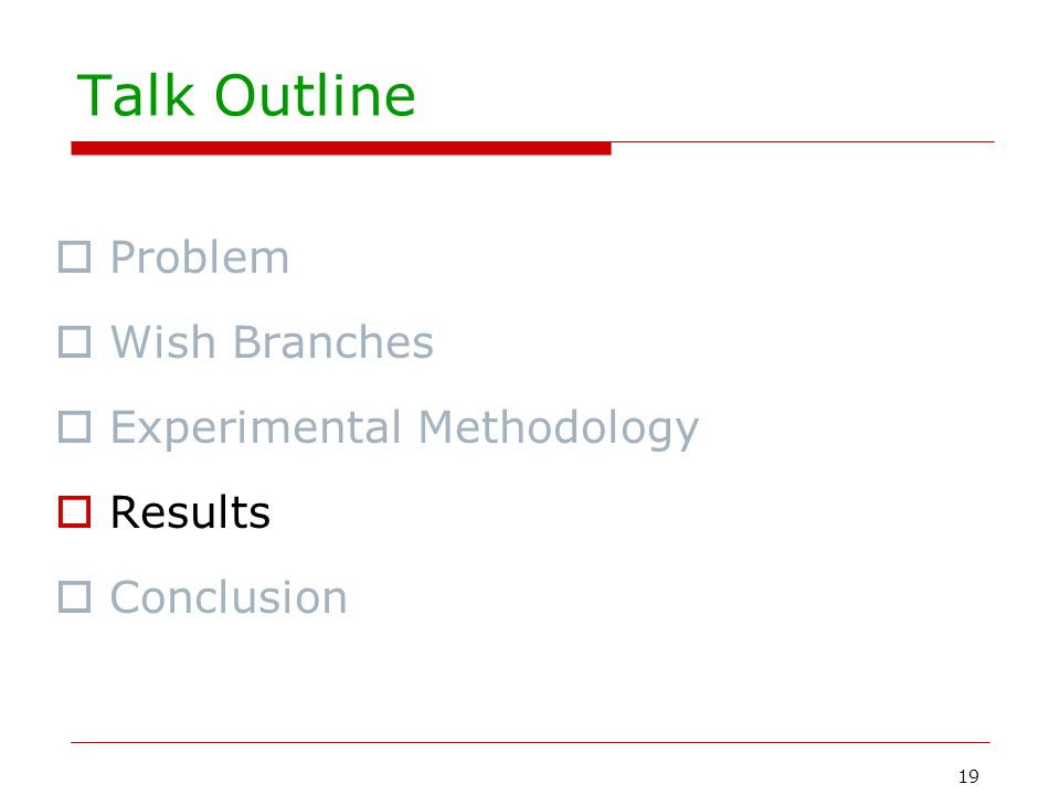 19 Talk Outline  Problem  Wish Branches  Experimental Methodology  Results  Conclusion