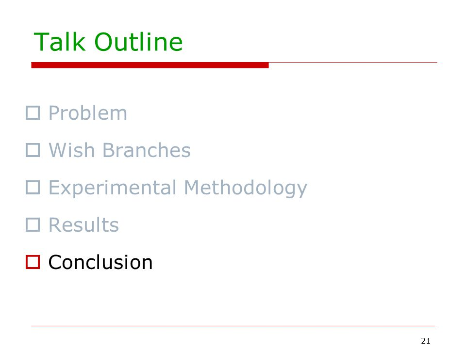 21 Talk Outline  Problem  Wish Branches  Experimental Methodology  Results  Conclusion