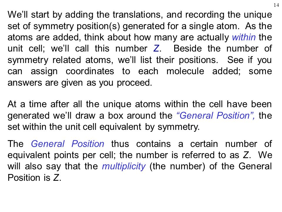 14 We'll start by adding the translations, and recording the unique set of symmetry position(s) generated for a single atom.