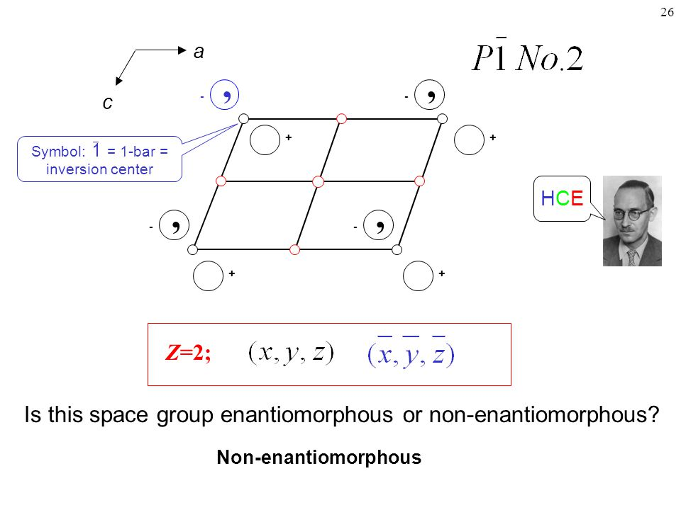 26 + Z=2;, -, - +++ Non-enantiomorphous, -, - Is this space group enantiomorphous or non-enantiomorphous.