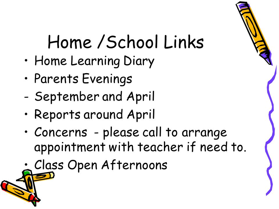Home /School Links Home Learning Diary Parents Evenings -September and April Reports around April Concerns - please call to arrange appointment with teacher if need to.