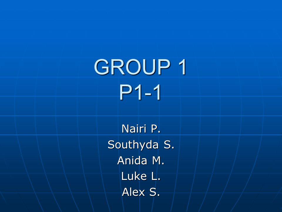 GROUP 1 P1-1 Nairi P. Southyda S. Anida M. Luke L. Alex S.