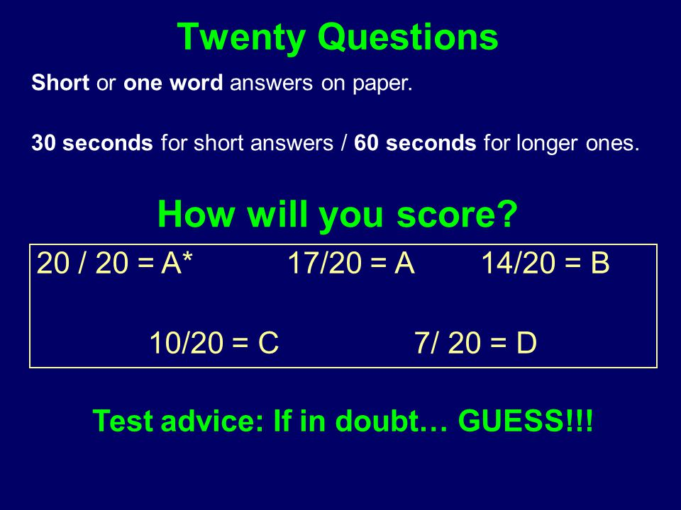 Twenty Questions Short or one word answers on paper.
