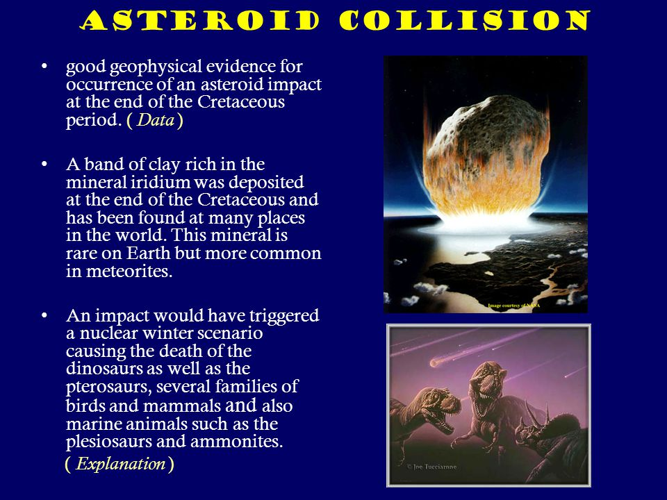 Asteroid collision good geophysical evidence for occurrence of an asteroid impact at the end of the Cretaceous period.