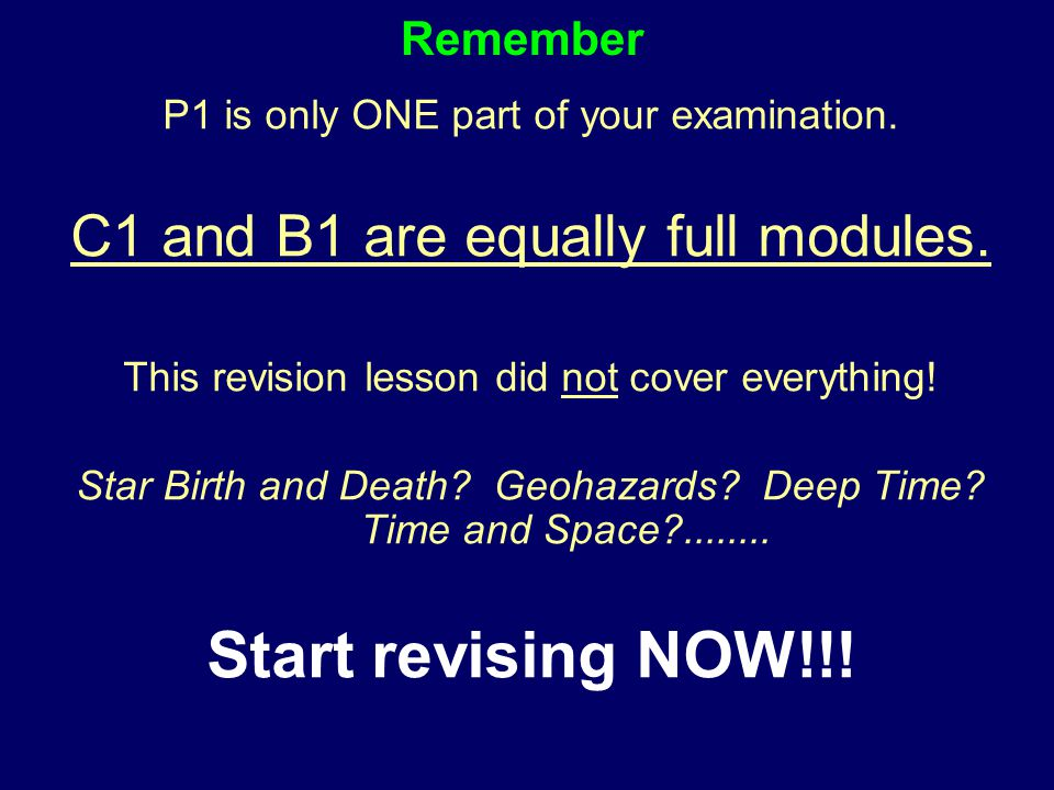 Remember P1 is only ONE part of your examination. C1 and B1 are equally full modules.