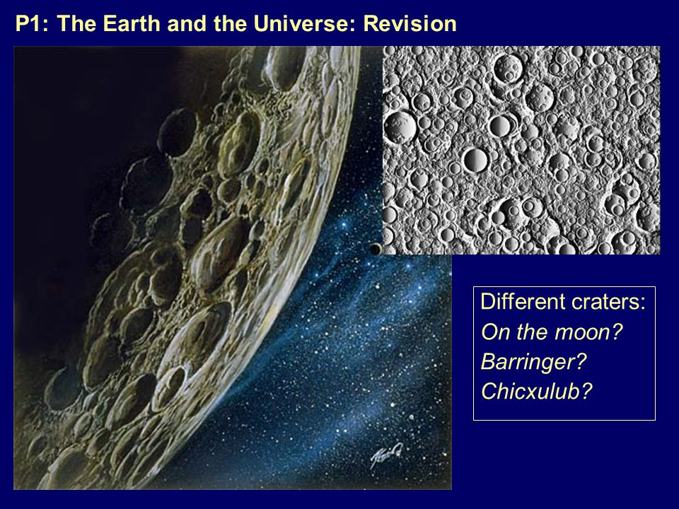 P1: The Earth and the Universe: Revision Different craters: On the moon Barringer Chicxulub