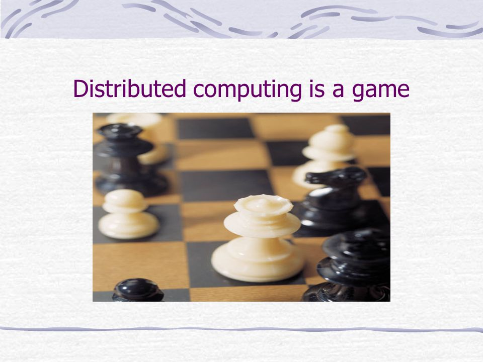 Distributed computing is a game
