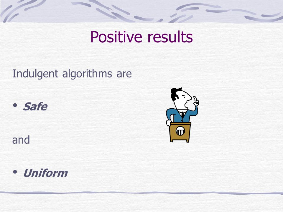 Positive results Indulgent algorithms are Safe and Uniform