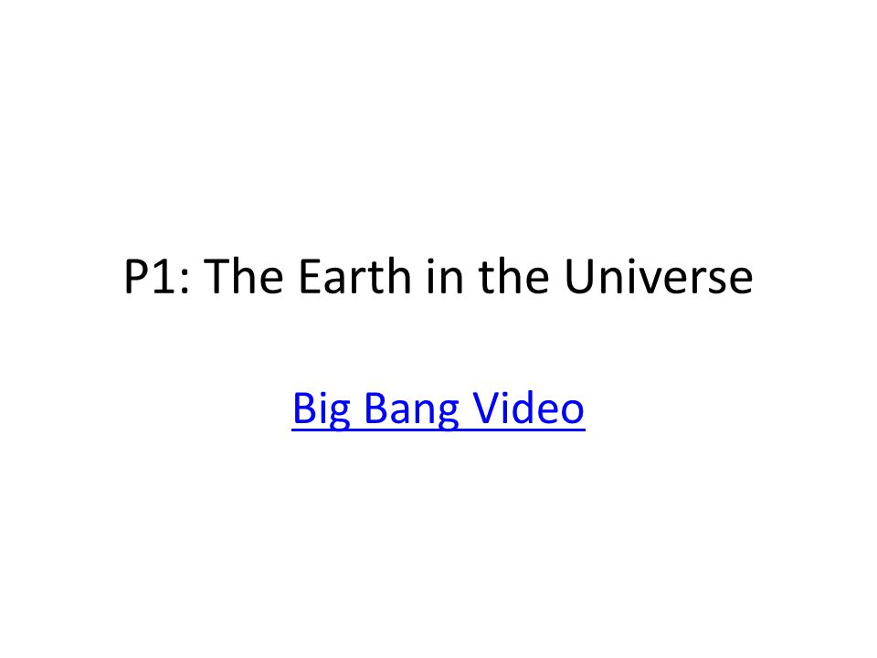 P1: The Earth in the Universe Big Bang Video