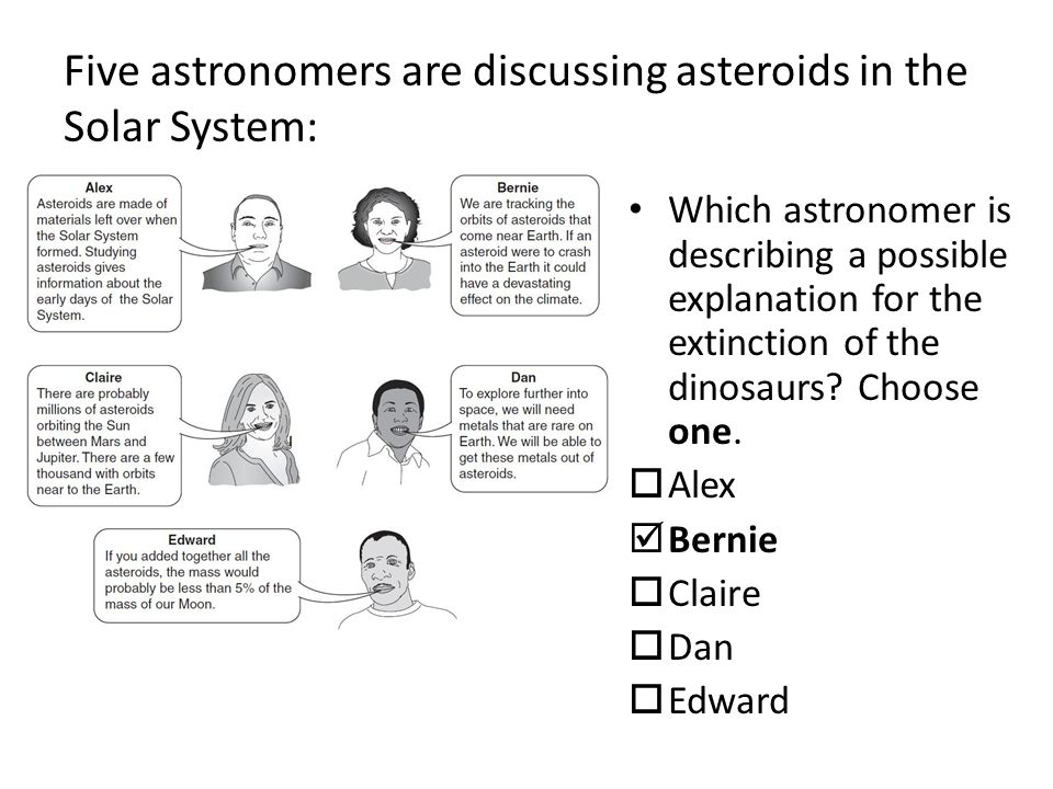 Five astronomers are discussing asteroids in the Solar System: Which astronomer is describing a possible explanation for the extinction of the dinosaurs.