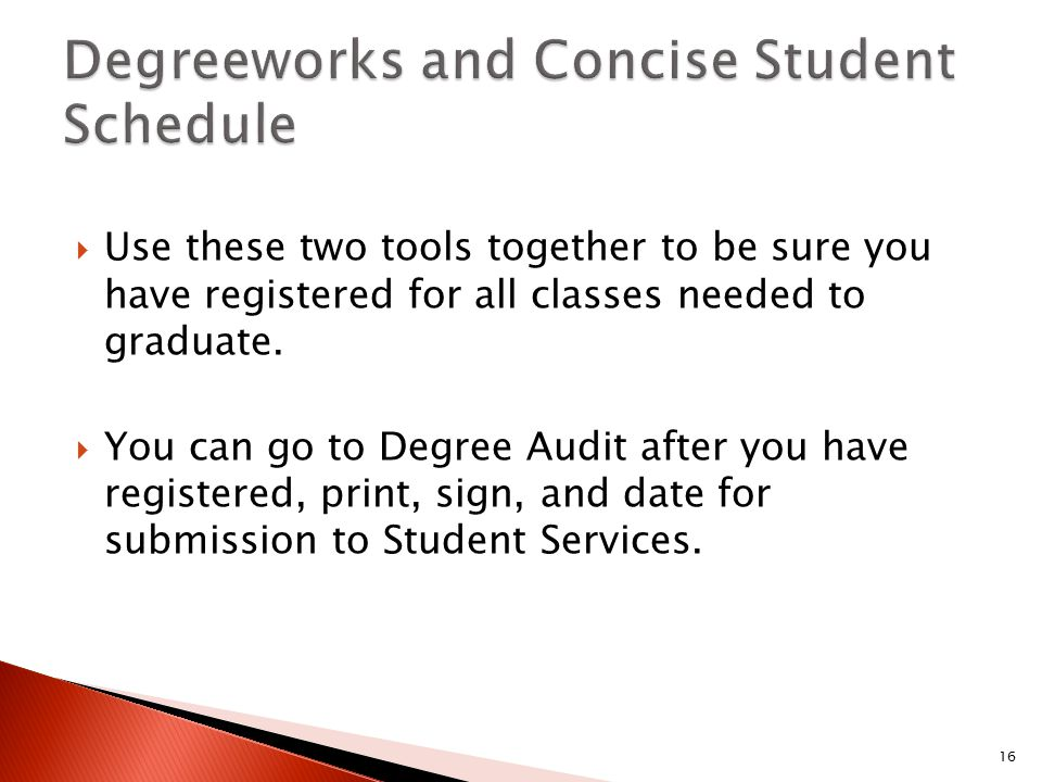  Use these two tools together to be sure you have registered for all classes needed to graduate.  You can go to Degree Audit after you have register