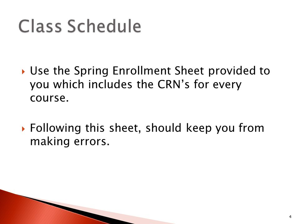  Use the Spring Enrollment Sheet provided to you which includes the CRN's for every course.  Following this sheet, should keep you from making error