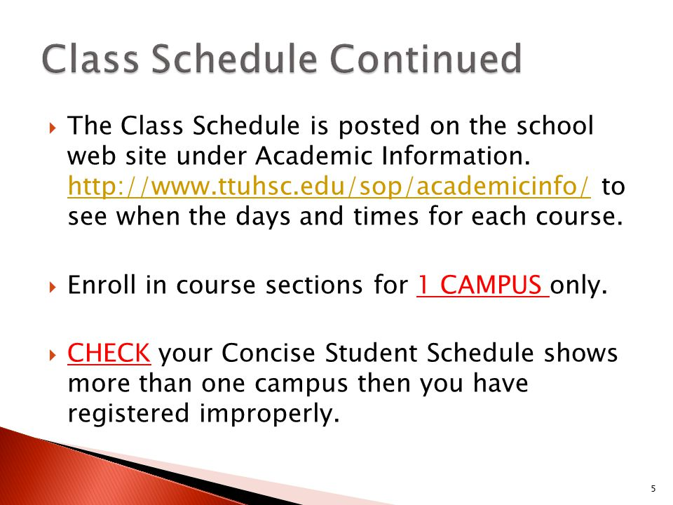  The Class Schedule is posted on the school web site under Academic Information. http://www.ttuhsc.edu/sop/academicinfo/ to see when the days and tim