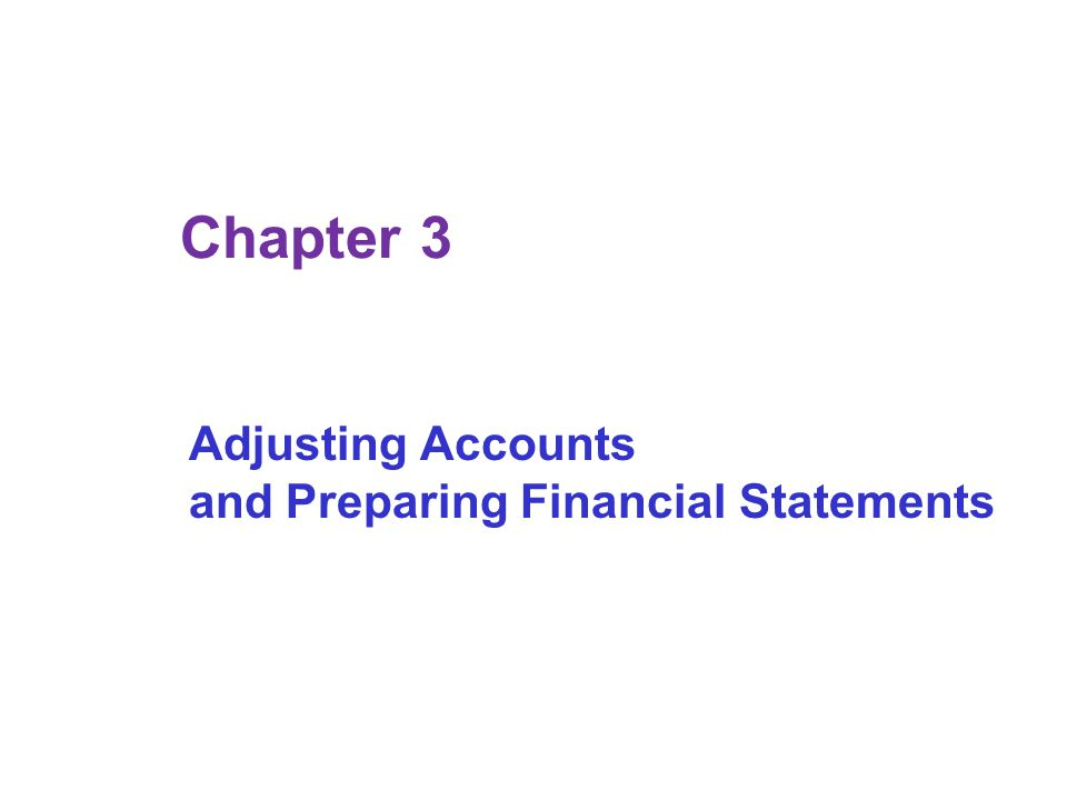 Chapter 3 Adjusting Accounts and Preparing Financial Statements