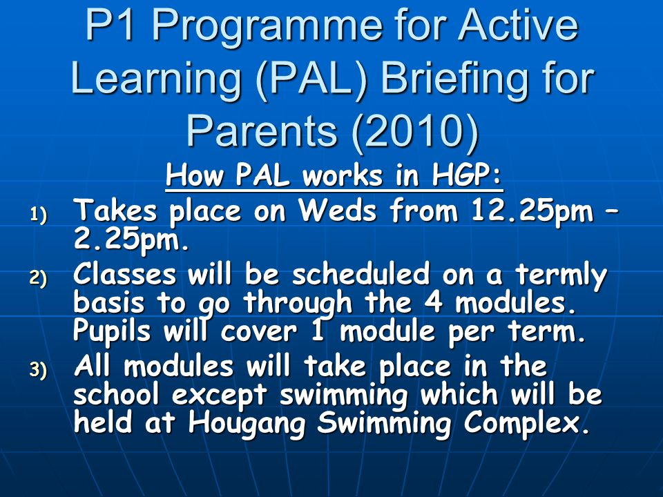 P1 Programme for Active Learning (PAL) Briefing for Parents (2010) Payment matters: 1) Payment will be made through the child's Pupil Edusave.