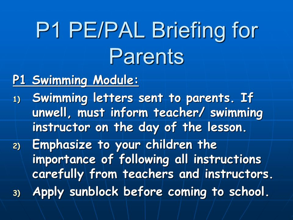 P1 PE/PAL Briefing for Parents P1 Swimming Module: 1) Swimming letters sent to parents.