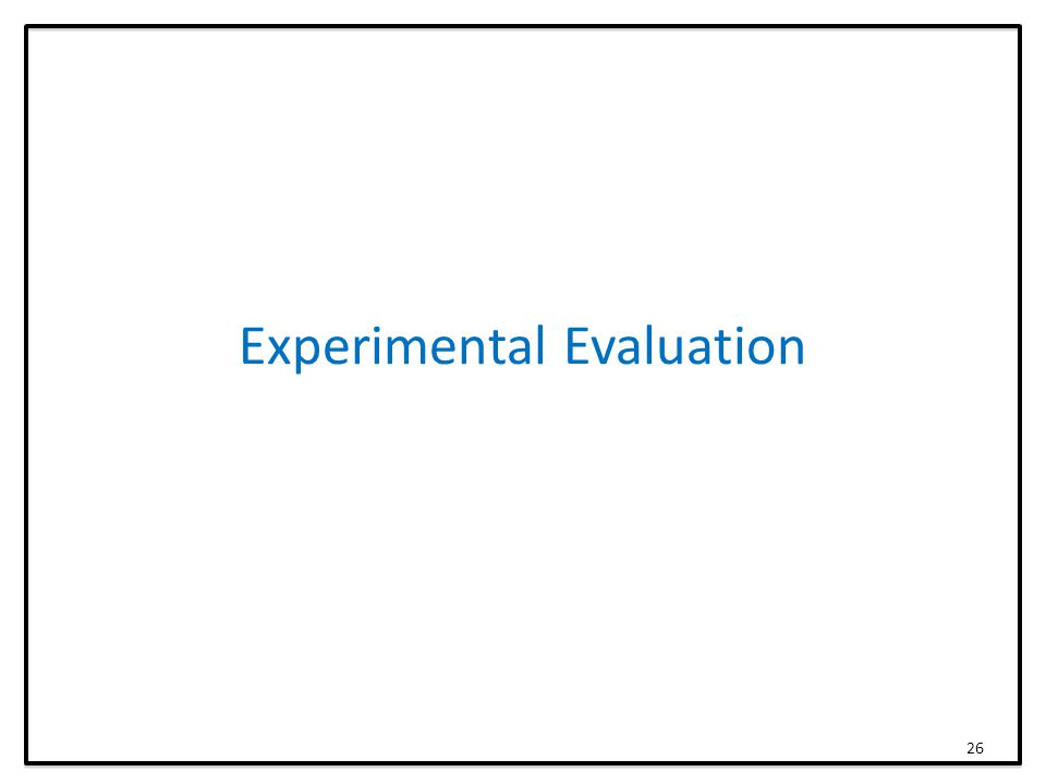Experimental Evaluation 26