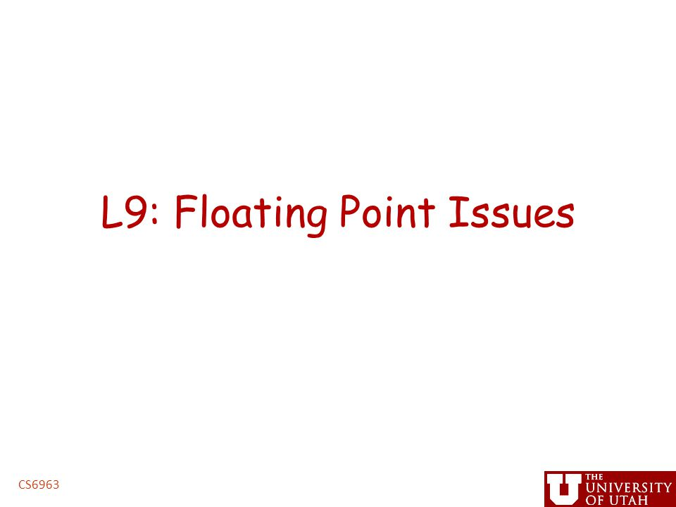 L9: Floating Point Issues CS6963