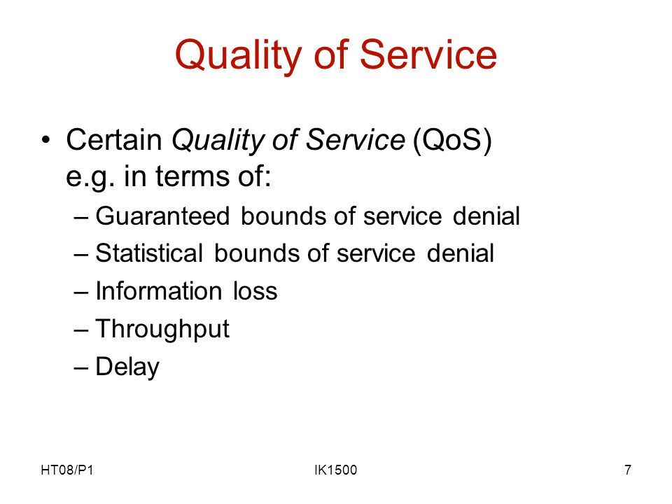 HT08/P1IK15007 Quality of Service Certain Quality of Service (QoS) e.g.