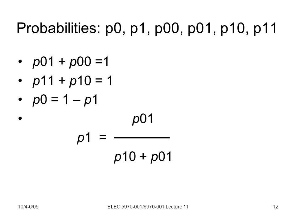 10/4-6/05ELEC 5970-001/6970-001 Lecture 1112 Probabilities: p0, p1, p00, p01, p10, p11 p01 + p00 =1 p11 + p10 = 1 p0 = 1 – p1 p01 p1 = ────── p10 + p01