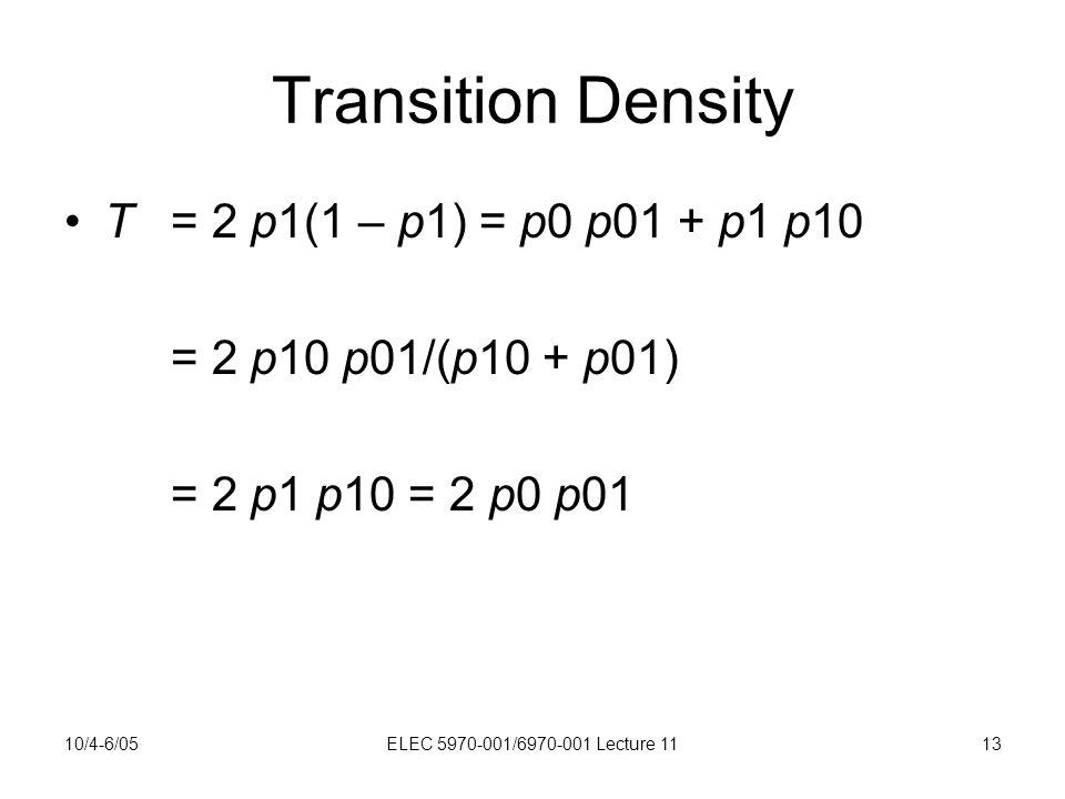 10/4-6/05ELEC 5970-001/6970-001 Lecture 1113 Transition Density T = 2 p1(1 – p1) = p0 p01 + p1 p10 = 2 p10 p01/(p10 + p01) = 2 p1 p10 = 2 p0 p01