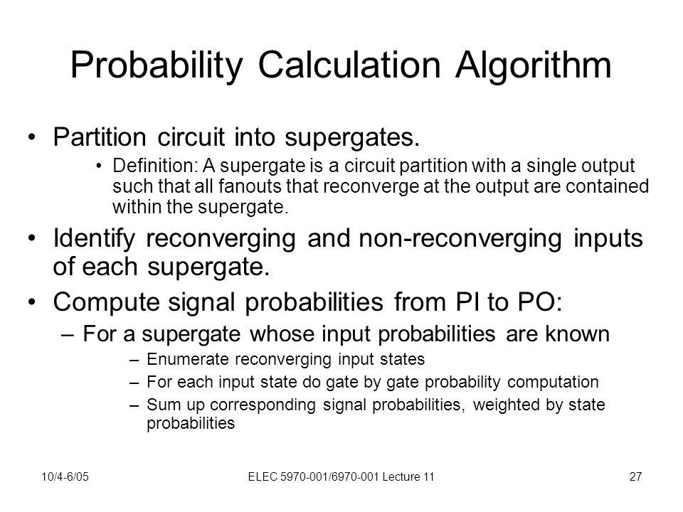 10/4-6/05ELEC 5970-001/6970-001 Lecture 1127 Probability Calculation Algorithm Partition circuit into supergates.