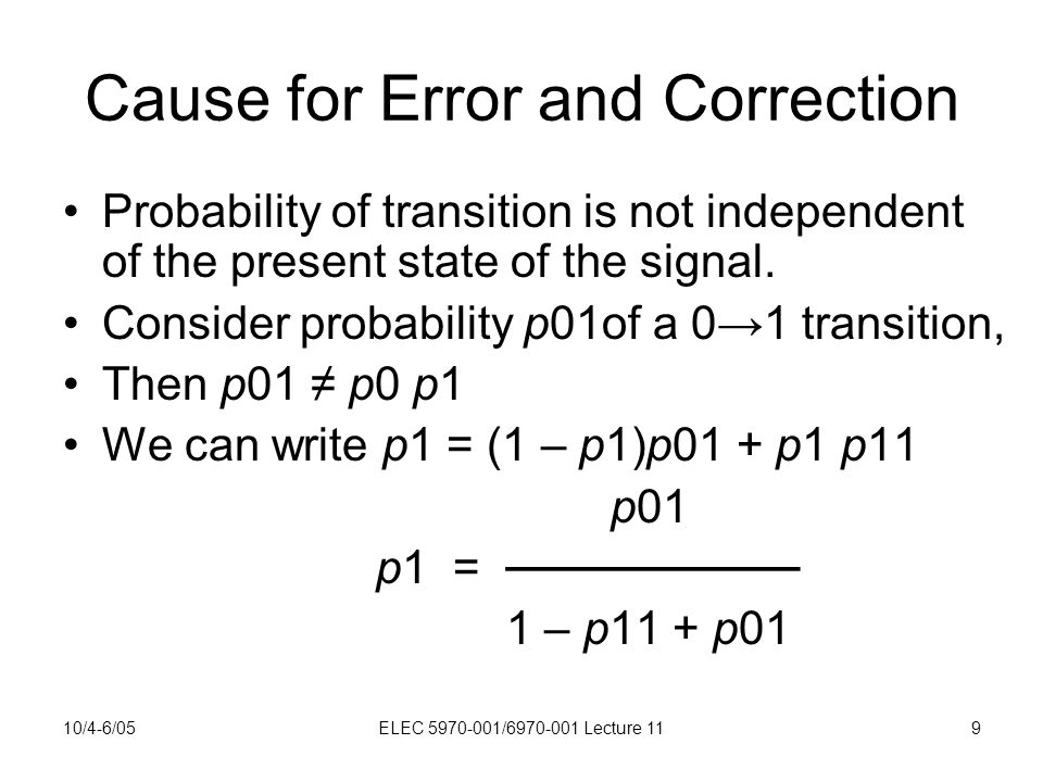 10/4-6/05ELEC 5970-001/6970-001 Lecture 119 Cause for Error and Correction Probability of transition is not independent of the present state of the signal.