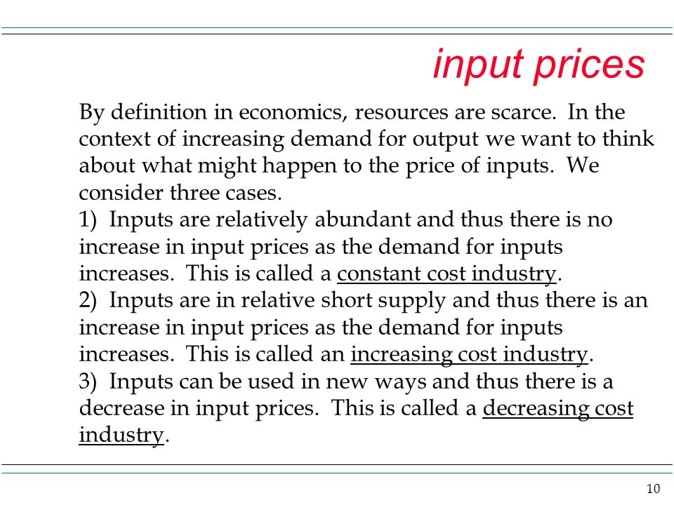 10 input prices By definition in economics, resources are scarce. In the context of increasing demand for output we want to think about what might hap
