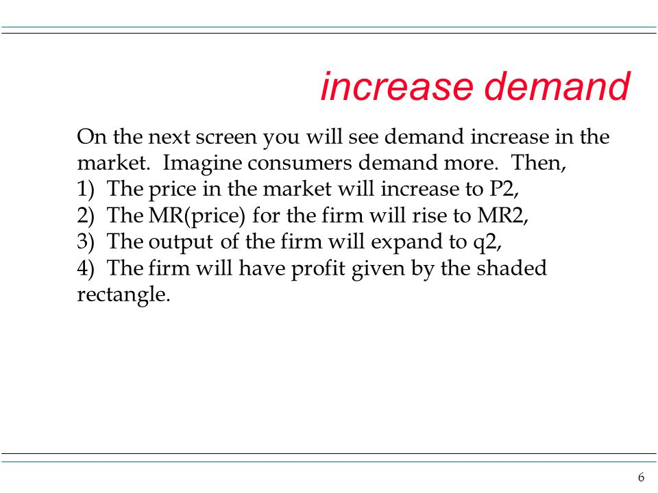 6 increase demand On the next screen you will see demand increase in the market. Imagine consumers demand more. Then, 1) The price in the market will
