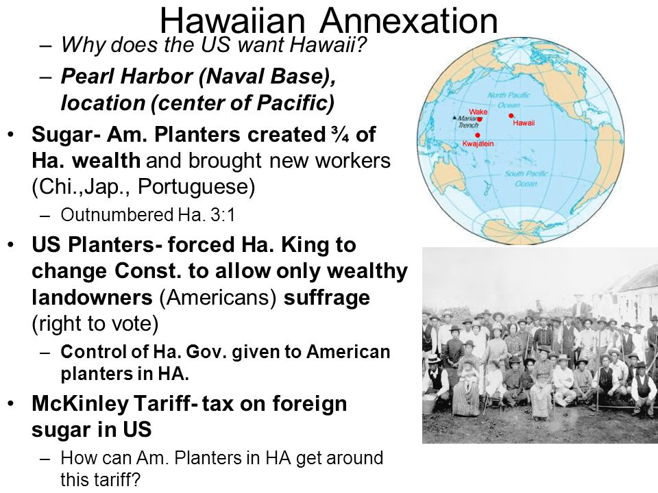 Hawaiian Annexation –Why does the US want Hawaii.