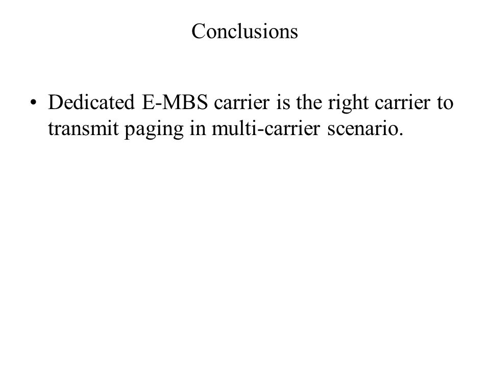 Conclusions Dedicated E-MBS carrier is the right carrier to transmit paging in multi-carrier scenario.