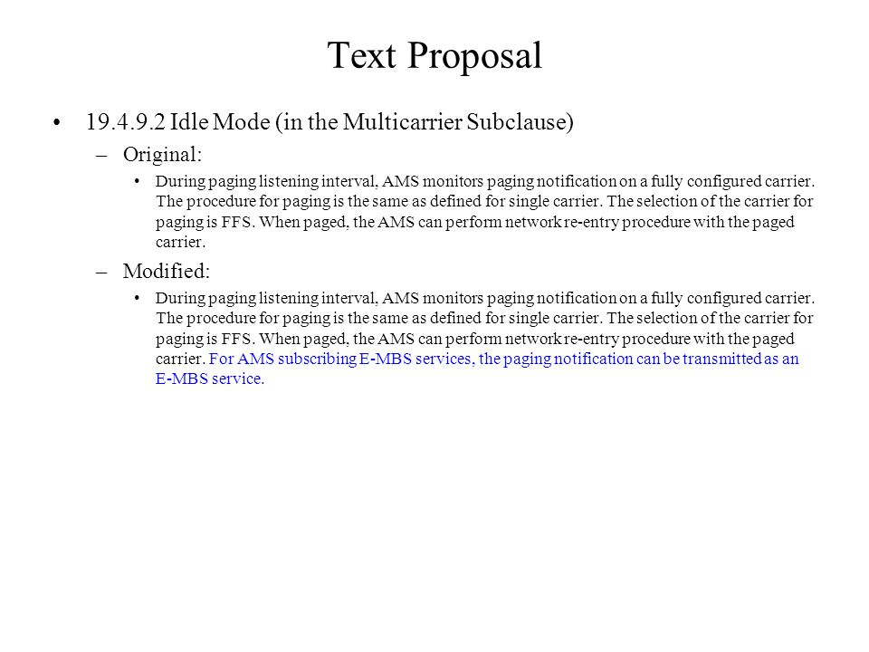 Text Proposal Idle Mode (in the Multicarrier Subclause) –Original: During paging listening interval, AMS monitors paging notification on a fully configured carrier.