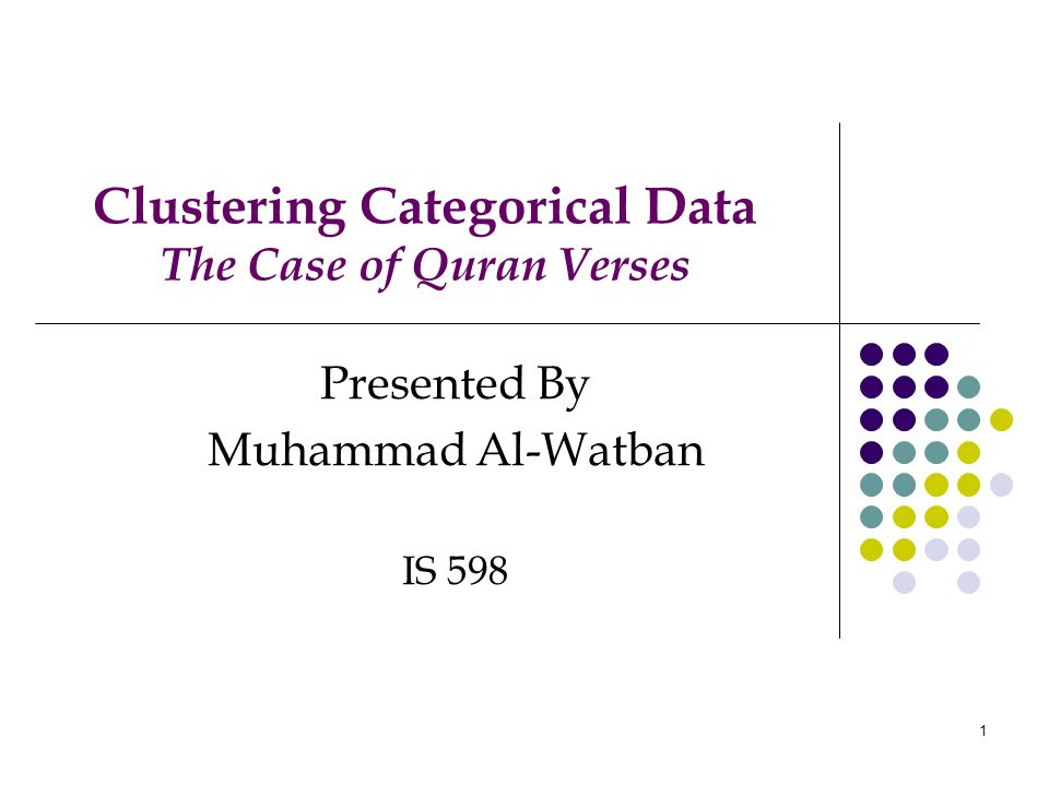 1 Clustering Categorical Data The Case of Quran Verses Presented By Muhammad Al-Watban IS 598