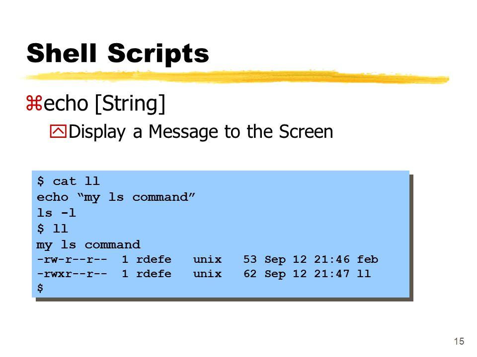 "15 Shell Scripts zecho [String] yDisplay a Message to the Screen $ cat ll echo ""my ls command"" ls -l $ ll my ls command -rw-r--r-- 1 rdefe unix 53 Sep"