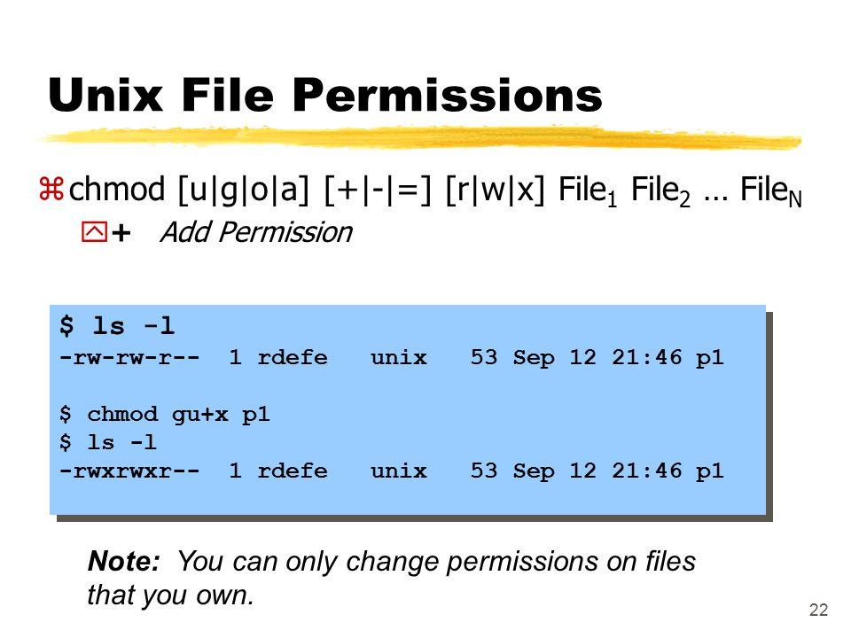 22 Unix File Permissions $ ls -l -rw-rw-r-- 1 rdefe unix 53 Sep 12 21:46 p1 $ chmod gu+x p1 $ ls -l -rwxrwxr-- 1 rdefe unix 53 Sep 12 21:46 p1 $ ls -l