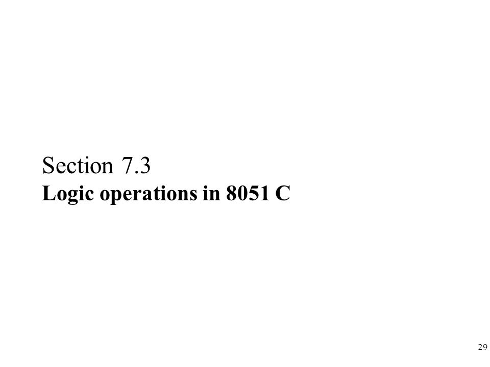 29 Section 7.3 Logic operations in 8051 C
