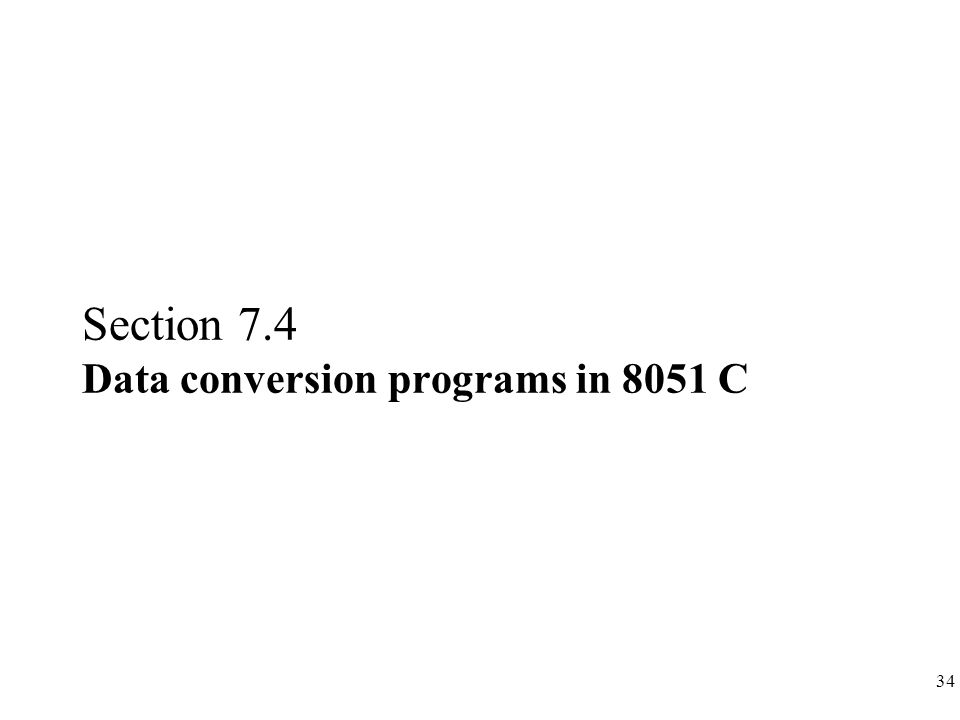 34 Section 7.4 Data conversion programs in 8051 C