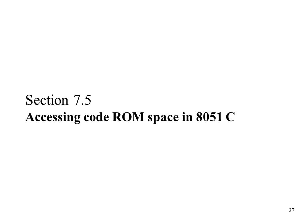 37 Section 7.5 Accessing code ROM space in 8051 C