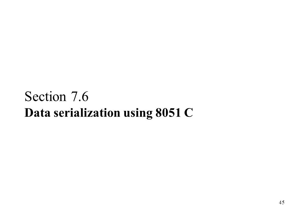 45 Section 7.6 Data serialization using 8051 C