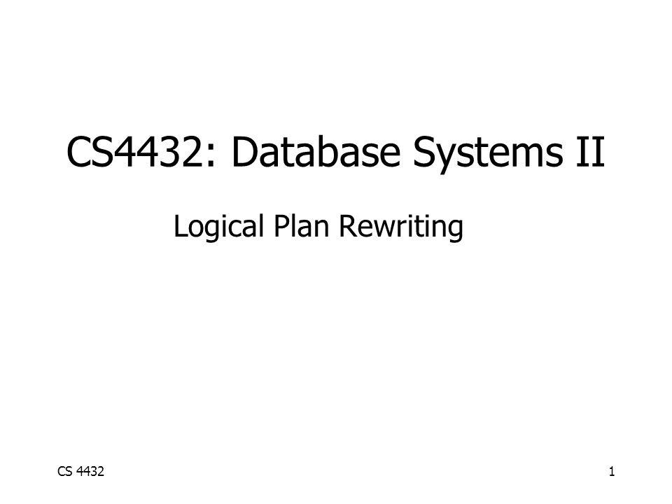 CS 44321 CS4432: Database Systems II Logical Plan Rewriting