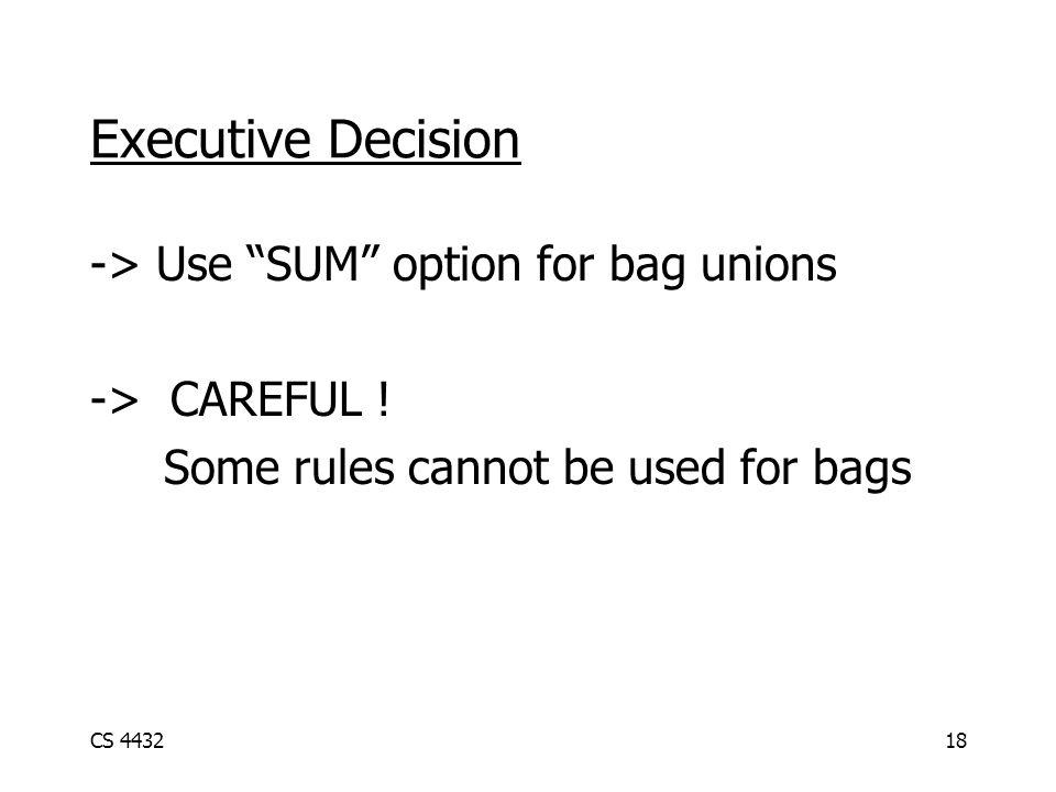 CS 443218 Executive Decision -> Use SUM option for bag unions -> CAREFUL .