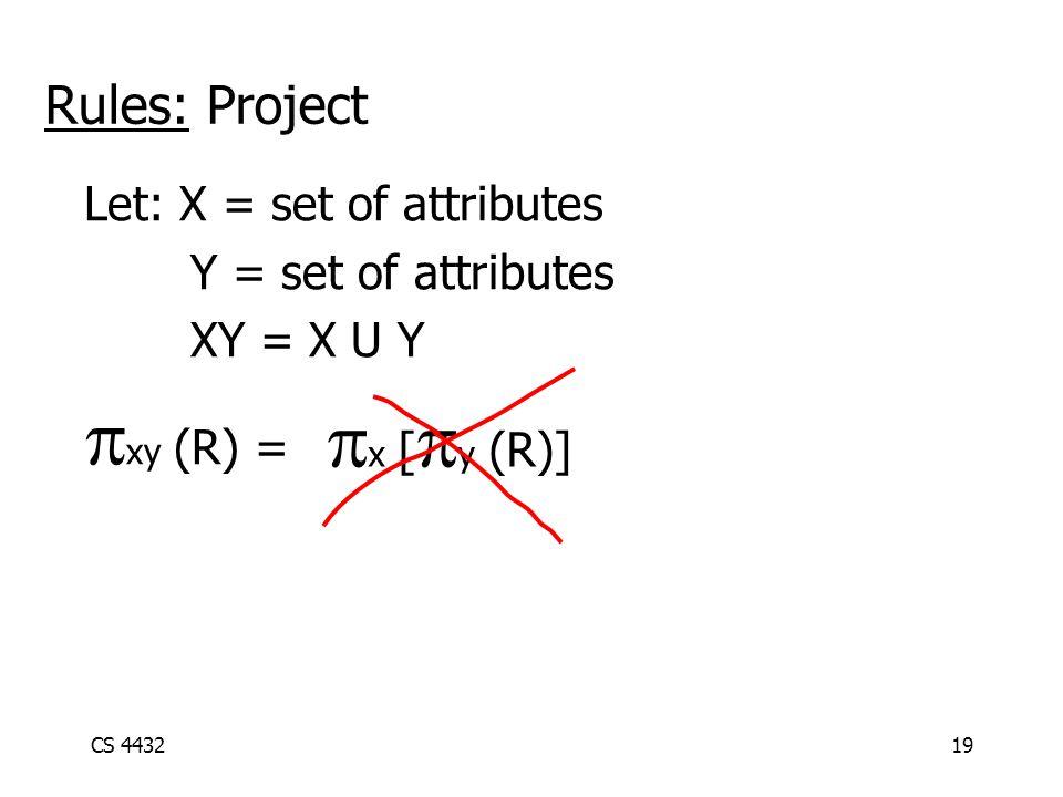 CS 443219 Rules: Project Let: X = set of attributes Y = set of attributes XY = X U Y  xy (R) =  x [  y (R)]