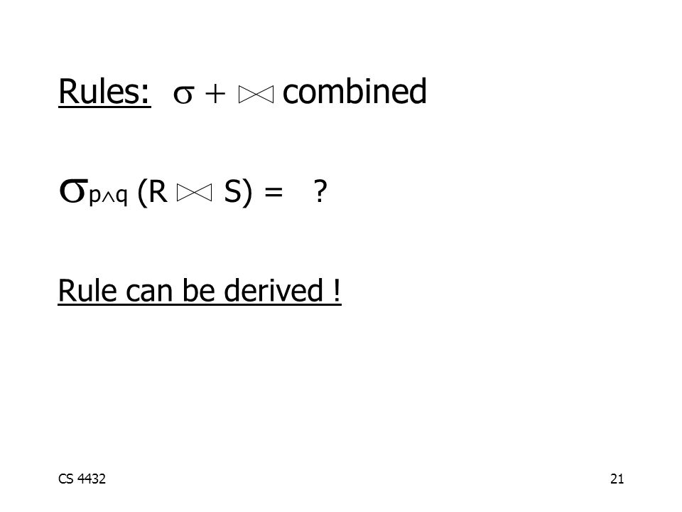 CS 443221  p  q (R S) = Rules:  combined Rule can be derived !